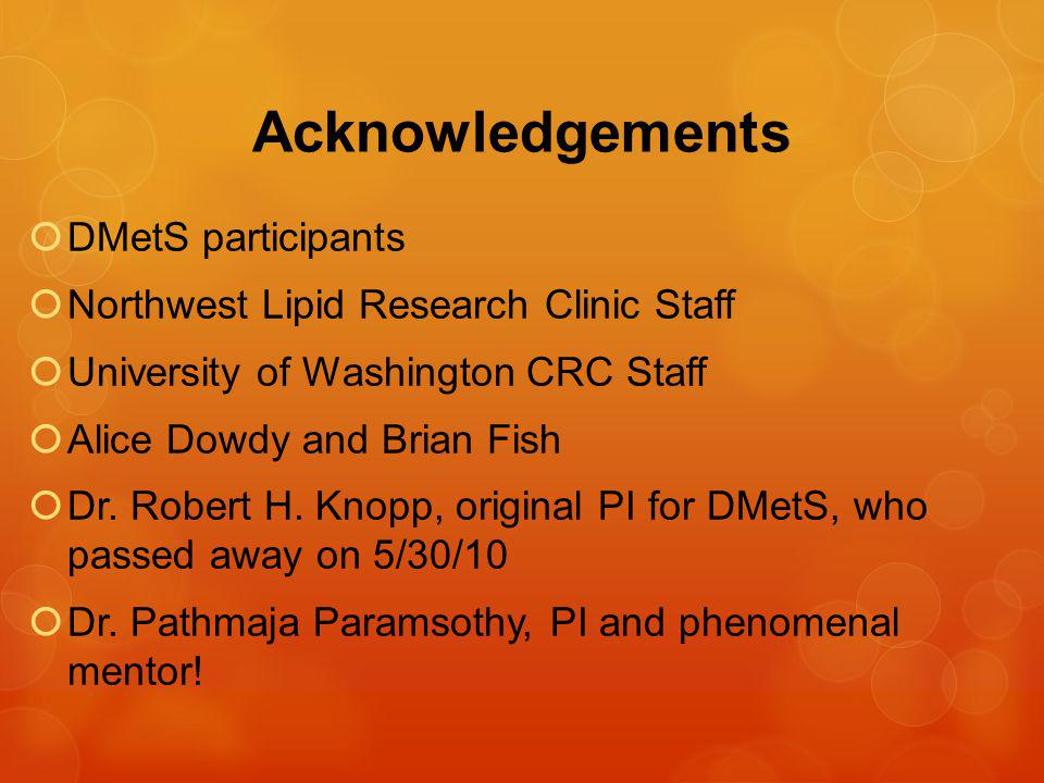 Acknowledgements DMetS participants Northwest Lipid Research Clinic Staff University of Washington CRC Staff Alice Dowdy and Brian Fish Dr.