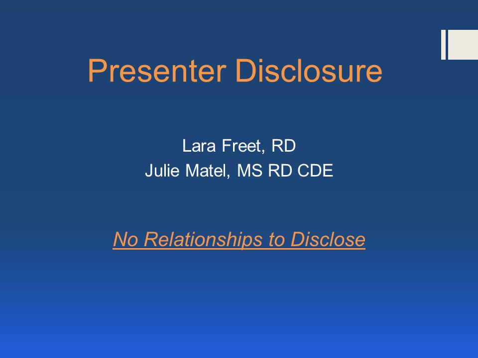 Presenter Disclosure Lara Freet, RD Julie Matel, MS RD CDE No Relationships to Disclose