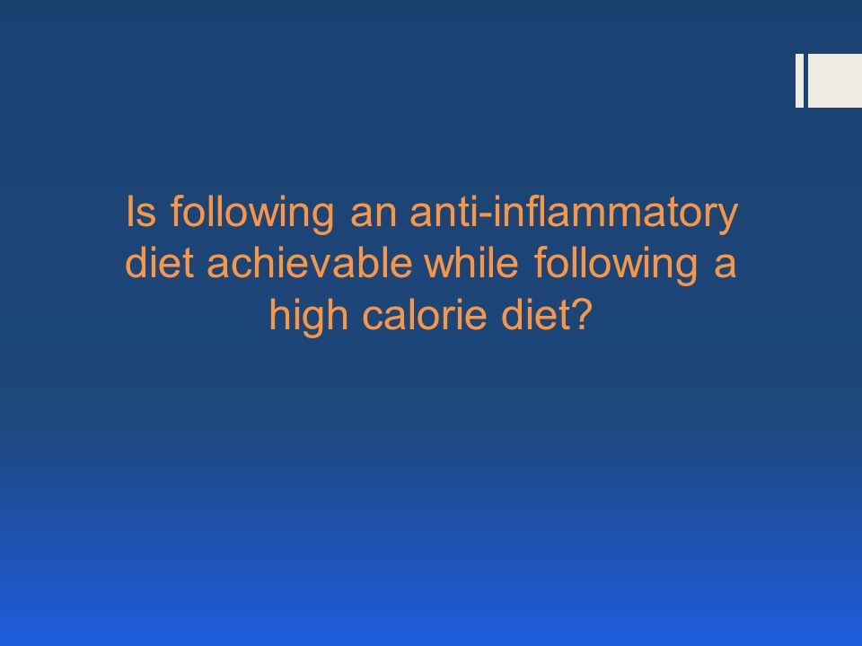 Is following an anti-inflammatory diet achievable while following a high calorie diet?