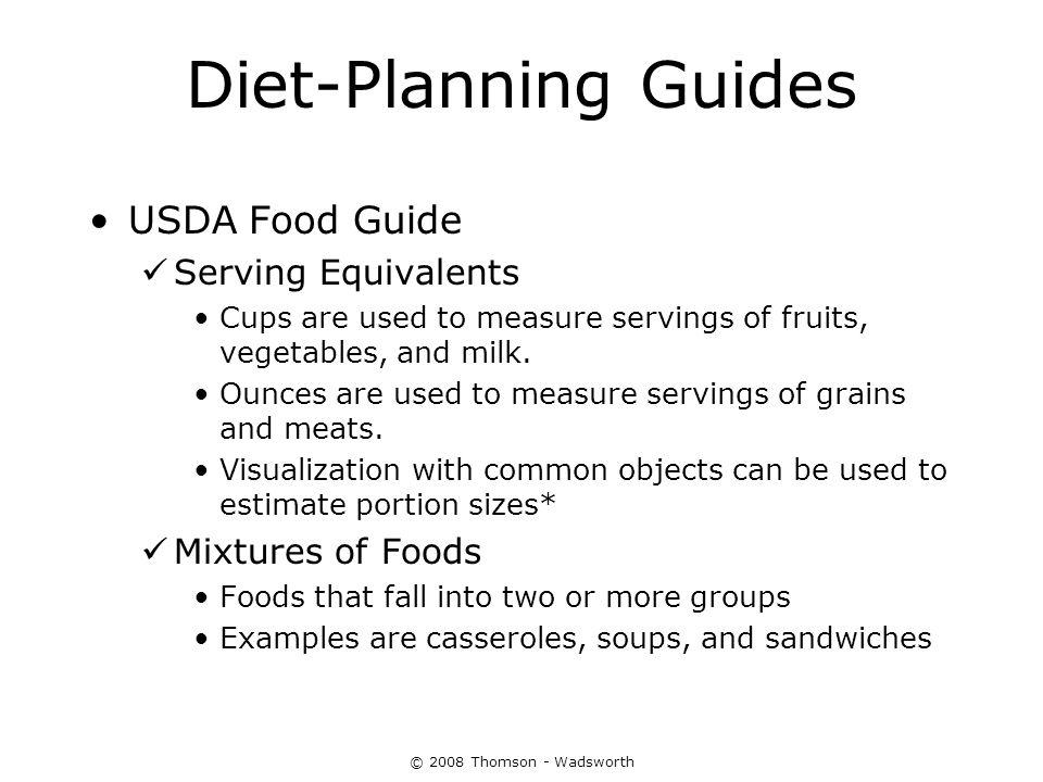 Diet-Planning Guides USDA Food Guide Serving Equivalents Cups are used to measure servings of fruits, vegetables, and milk. Ounces are used to measure