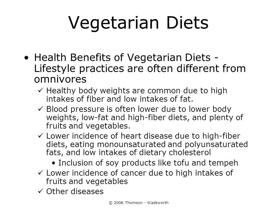 © 2008 Thomson - Wadsworth Vegetarian Diets Health Benefits of Vegetarian Diets - Lifestyle practices are often different from omnivores Healthy body