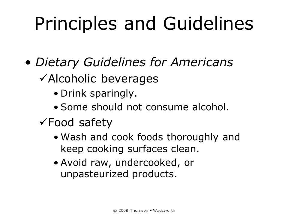 © 2008 Thomson - Wadsworth Principles and Guidelines Dietary Guidelines for Americans Alcoholic beverages Drink sparingly. Some should not consume alc