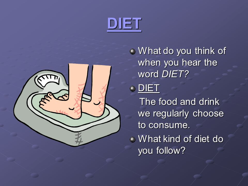 DIET DOs Set realistic goals Change poor eating habits Eat nutrient dense foods Eat nutrient dense foods Eat low calorie foods from food groups Eat low calorie foods from food groups Exercise to help burn calories Eat slowly and wait before taking a second helping