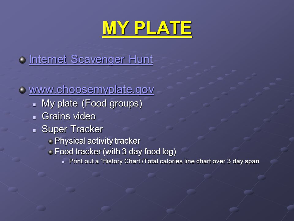 MY PLATE Internet Scavenger Hunt Internet Scavenger Hunt www.choosemyplate.gov My plate (Food groups) My plate (Food groups) Grains video Grains video