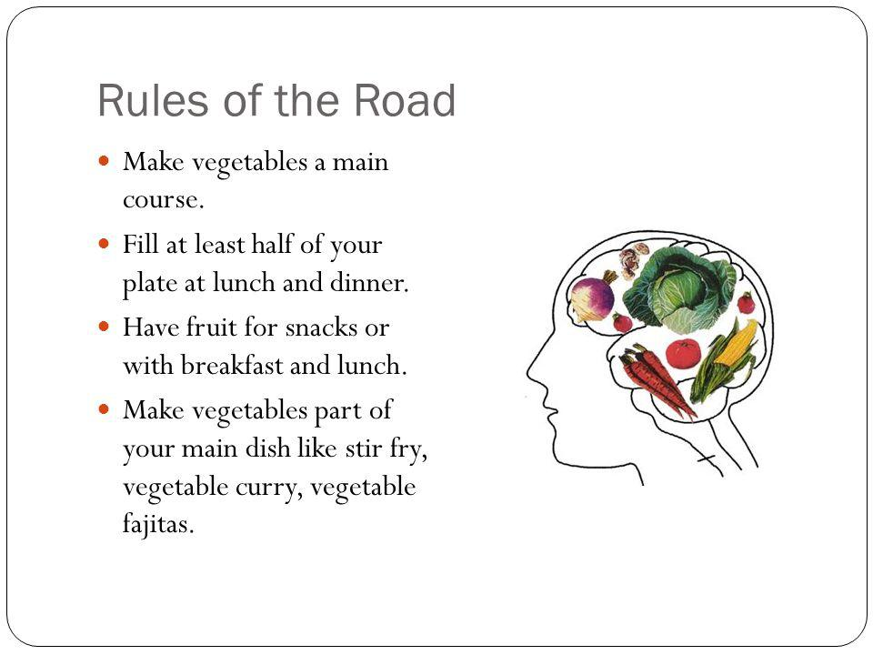 Rules of the Road Make vegetables a main course.