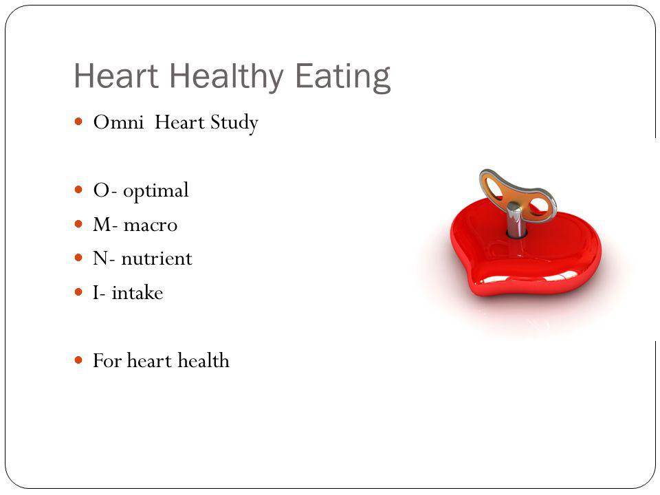 Heart Healthy Eating Omni Heart Study O- optimal M- macro N- nutrient I- intake For heart health