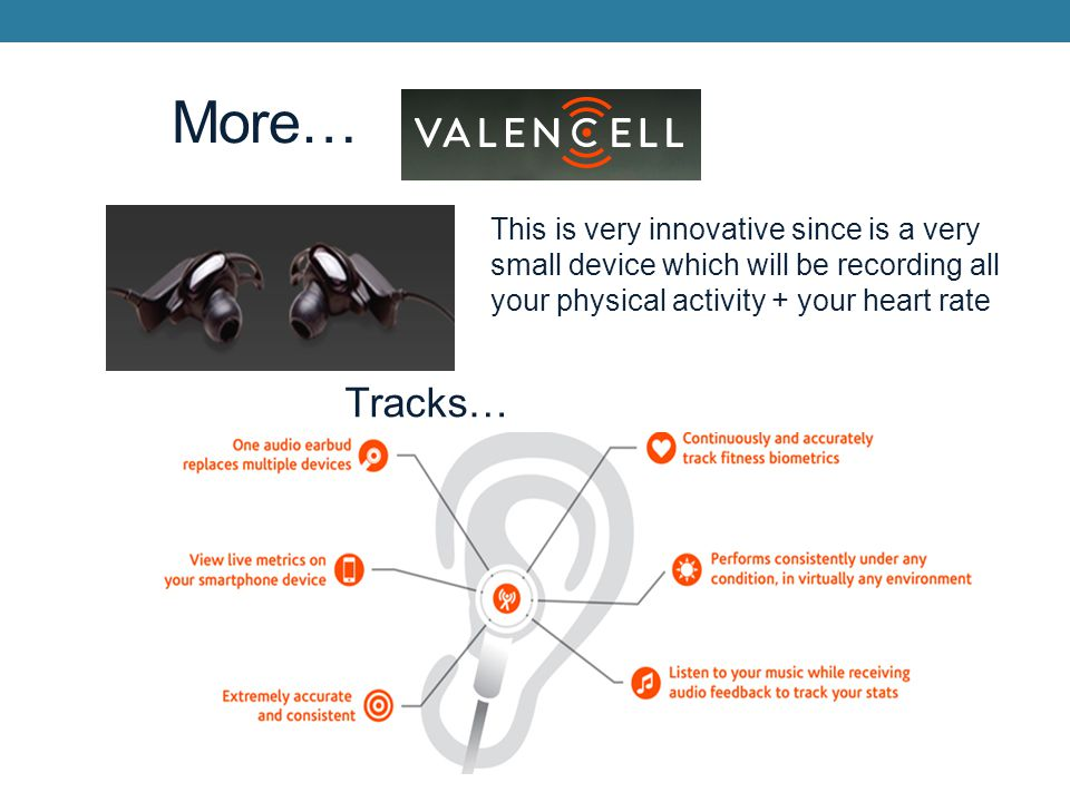 More… Tracks… This is very innovative since is a very small device which will be recording all your physical activity + your heart rate