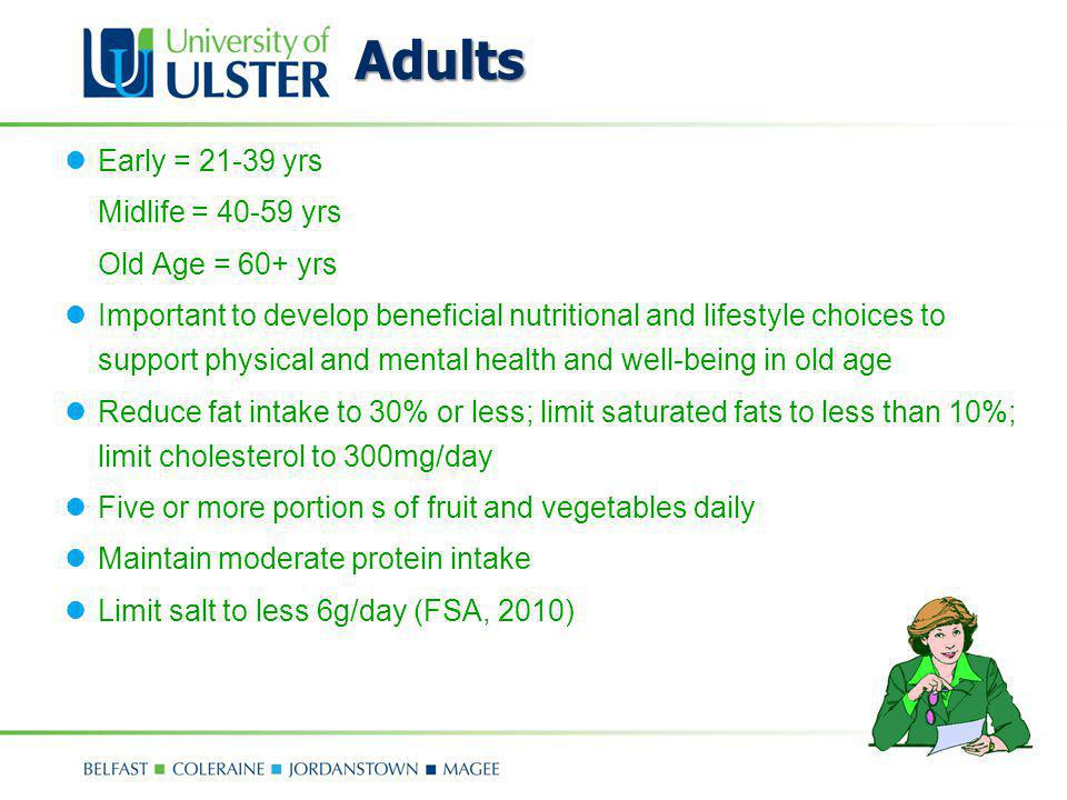 Adults Early = 21-39 yrs Midlife = 40-59 yrs Old Age = 60+ yrs Important to develop beneficial nutritional and lifestyle choices to support physical a