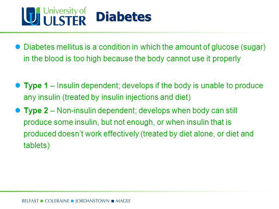 Diabetes Diabetes mellitus is a condition in which the amount of glucose (sugar) in the blood is too high because the body cannot use it properly Type