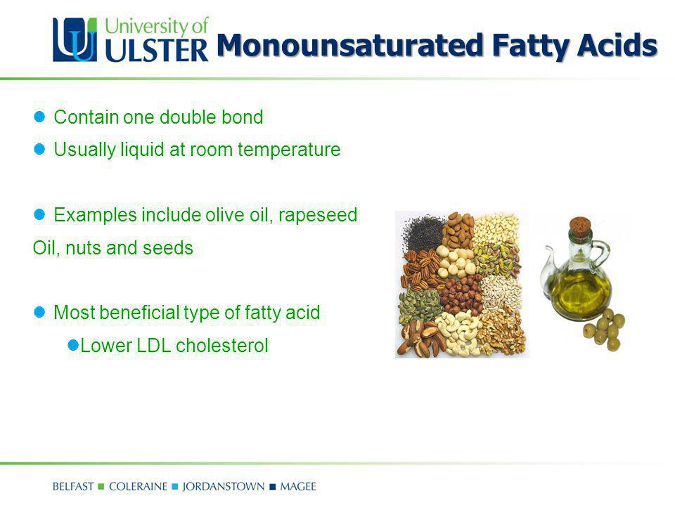 Monounsaturated Fatty Acids Contain one double bond Usually liquid at room temperature Examples include olive oil, rapeseed Oil, nuts and seeds Most b