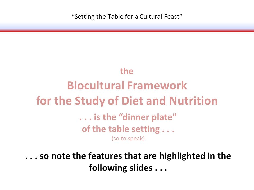 Biocultural Framework for the Study of Diet and Nutrition Food Systems Next Steps Setting the Table for a Cultural Feast...