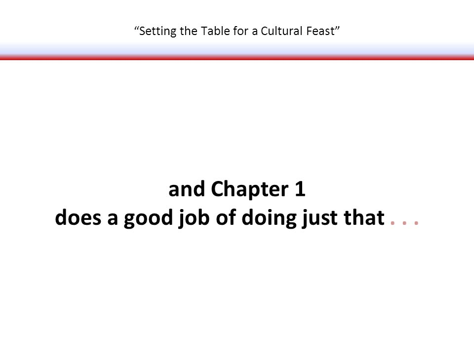 and Chapter 1 does a good job of doing just that... Setting the Table for a Cultural Feast
