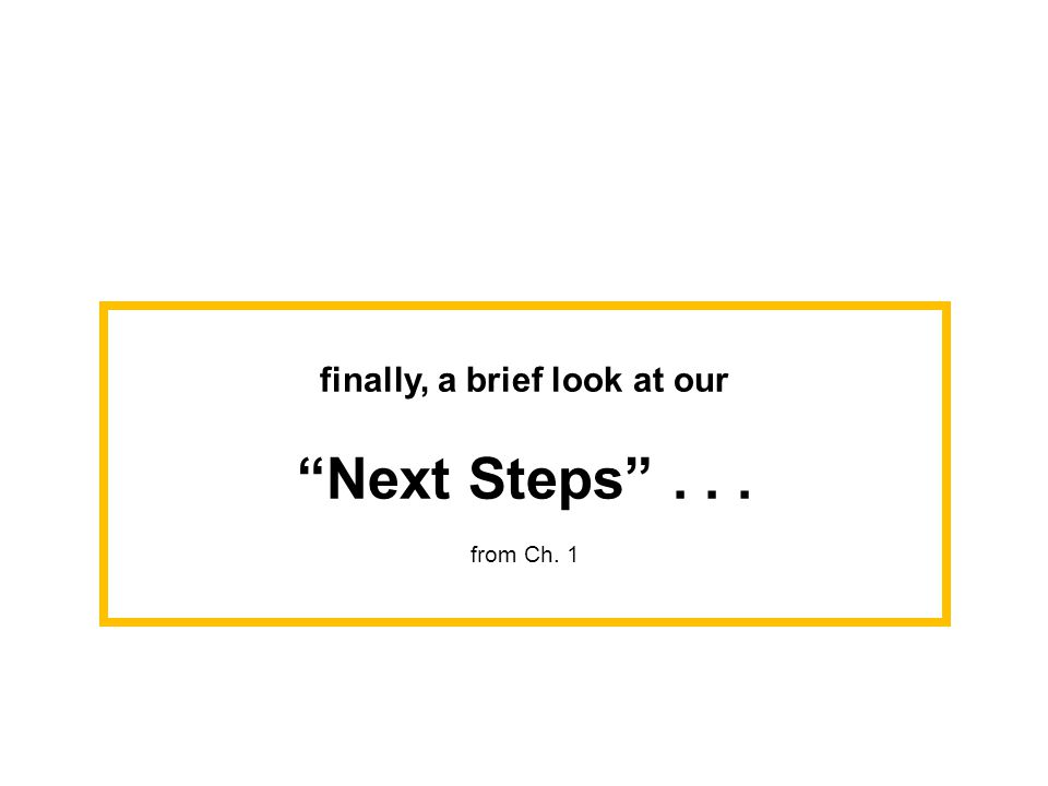 finally, a brief look at our Next Steps... from Ch. 1