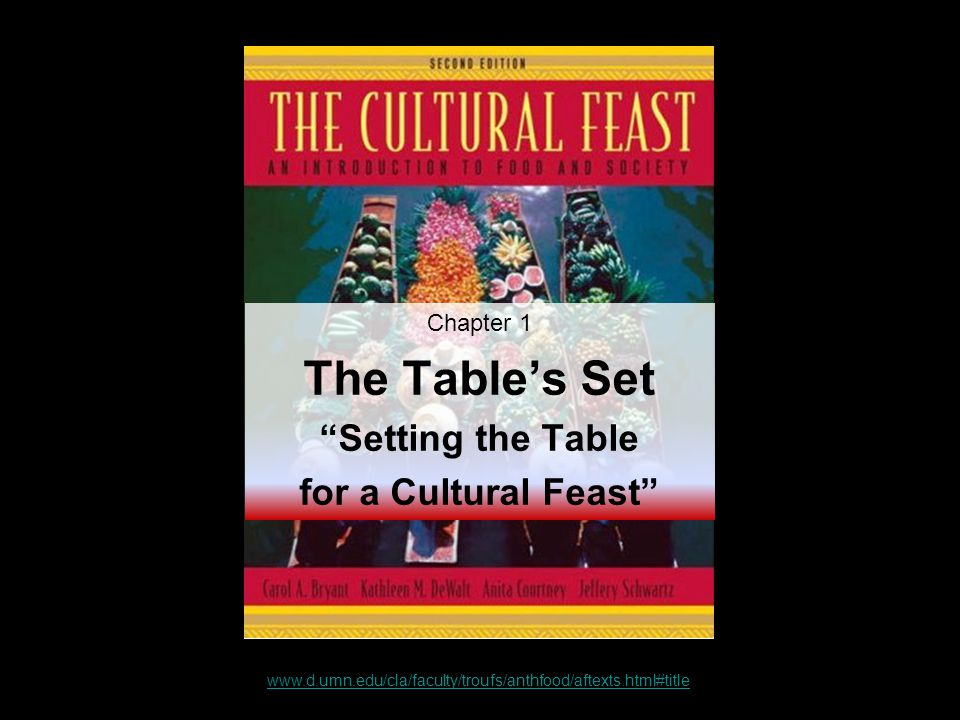 www.d.umn.edu/cla/faculty/troufs/anthfood/aftexts.html#title Chapter 1 The Tables Set Setting the Table for a Cultural Feast