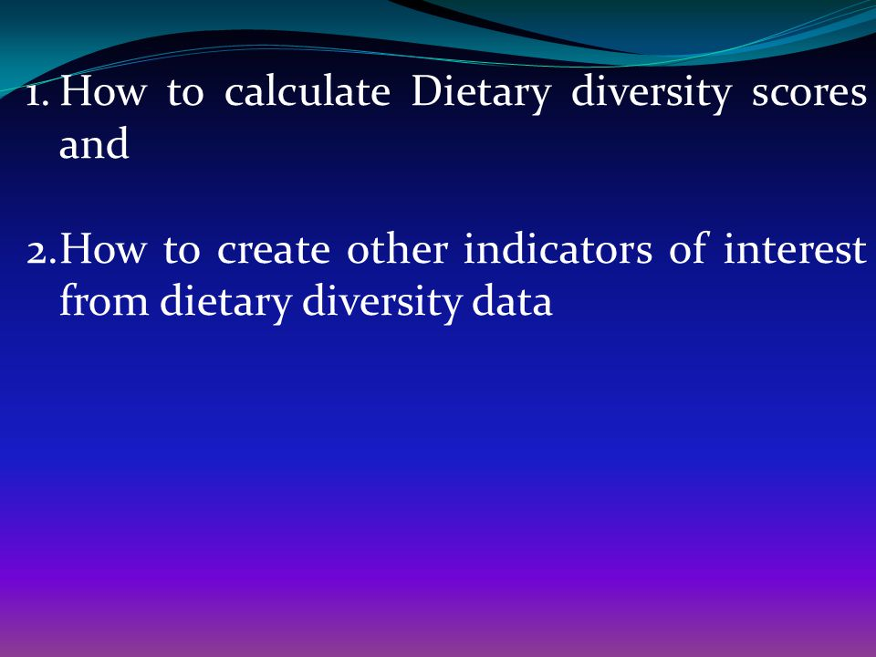 USING AND INTERPRETING RESULTS There are no established cut-off points in terms of number of food groups to indicate adequate or inadequate dietary diversity for the HDDS.