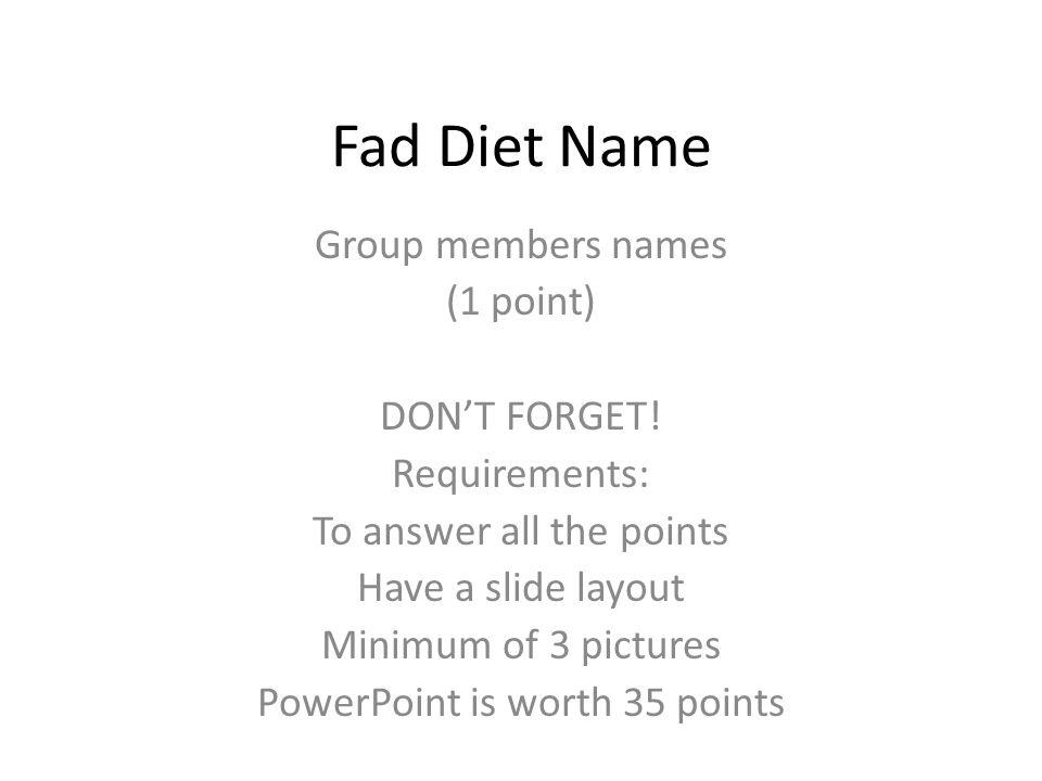 Fad Diet Name Group members names (1 point) DONT FORGET.