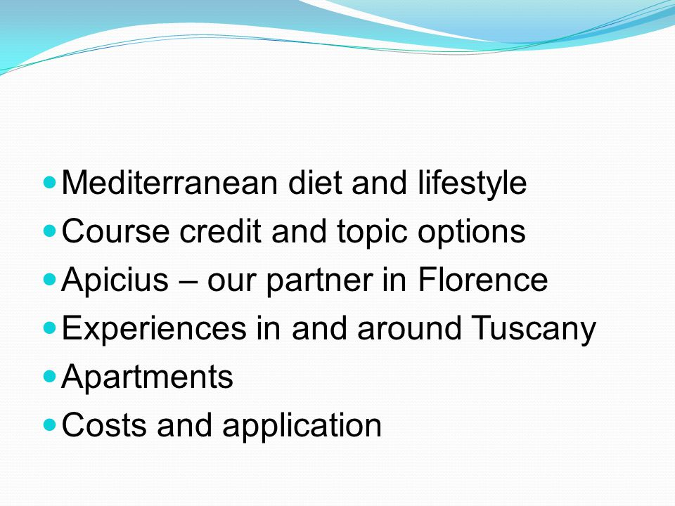 Mediterranean diet and lifestyle Course credit and topic options Apicius – our partner in Florence Experiences in and around Tuscany Apartments Costs and application
