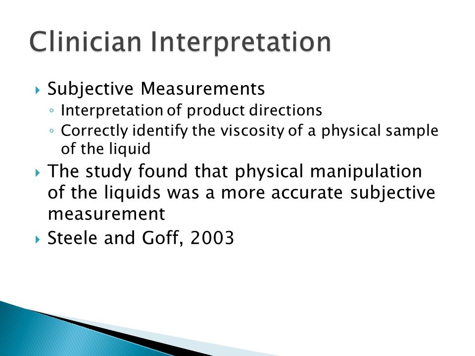 Subjective Measurements Interpretation of product directions Correctly identify the viscosity of a physical sample of the liquid The study found that