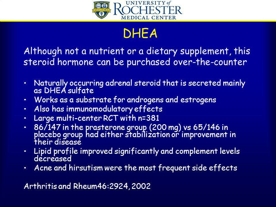 DHEA Although not a nutrient or a dietary supplement, this steroid hormone can be purchased over-the-counter Naturally occurring adrenal steroid that