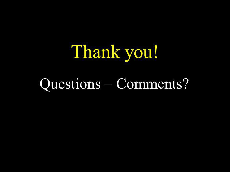 Thank you! Questions – Comments?