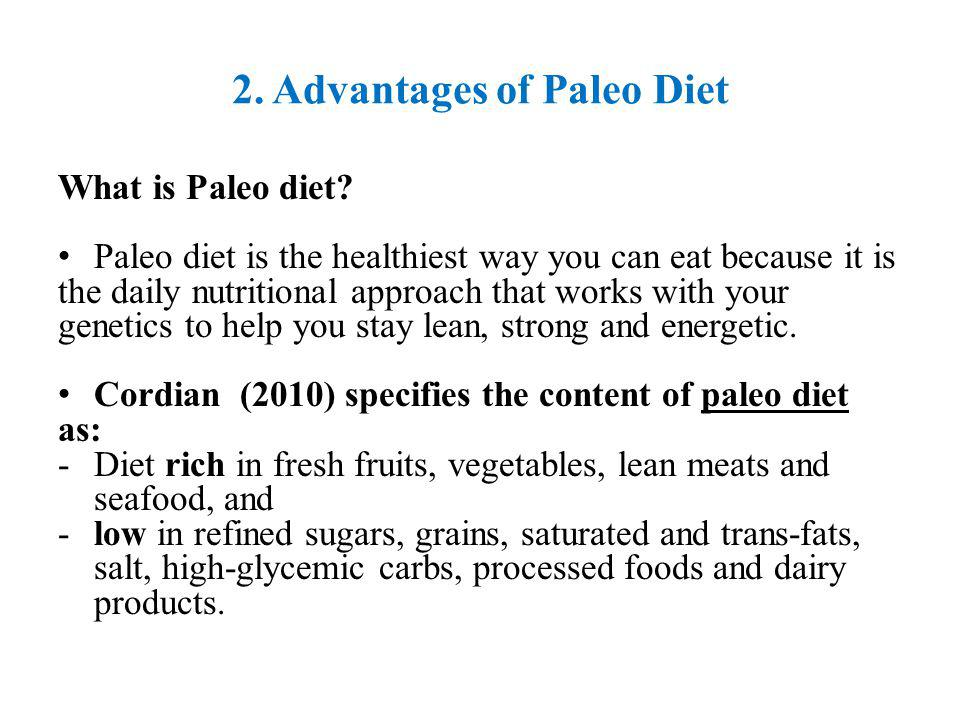 2. Advantages of Paleo Diet What is Paleo diet? Paleo diet is the healthiest way you can eat because it is the daily nutritional approach that works w