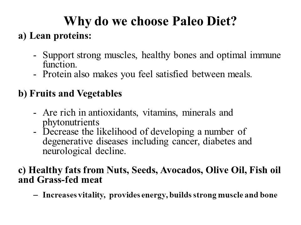 Why do we choose Paleo Diet? a)Lean proteins: -Support strong muscles, healthy bones and optimal immune function. -Protein also makes you feel satisfi