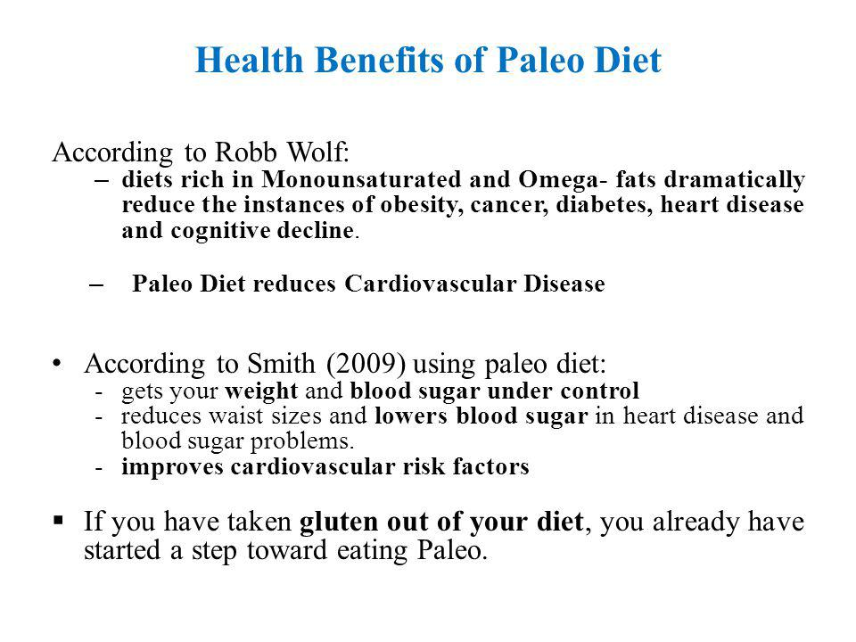 Health Benefits of Paleo Diet According to Robb Wolf: – diets rich in Monounsaturated and Omega- fats dramatically reduce the instances of obesity, cancer, diabetes, heart disease and cognitive decline.