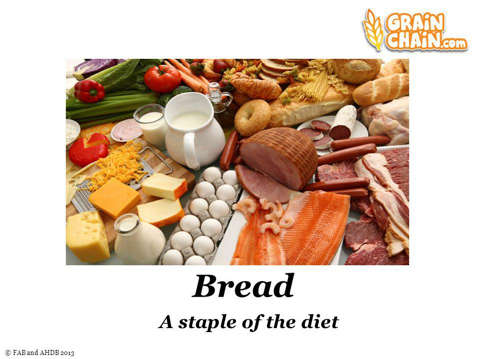 © FAB and AHDB 2013 Bread A staple of the diet Nice graphic here