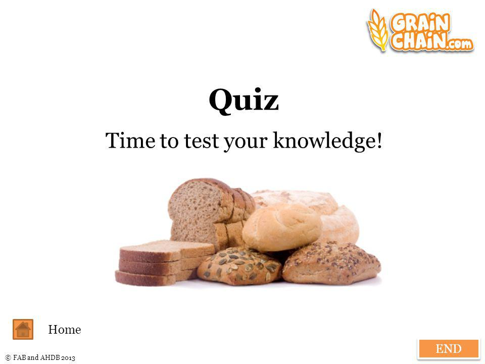 © FAB and AHDB 2013 Quiz Time to test your knowledge! Home END