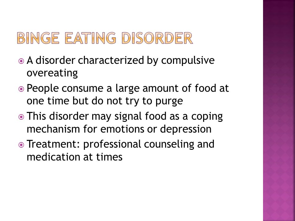 A disorder characterized by compulsive overeating People consume a large amount of food at one time but do not try to purge This disorder may signal food as a coping mechanism for emotions or depression Treatment: professional counseling and medication at times