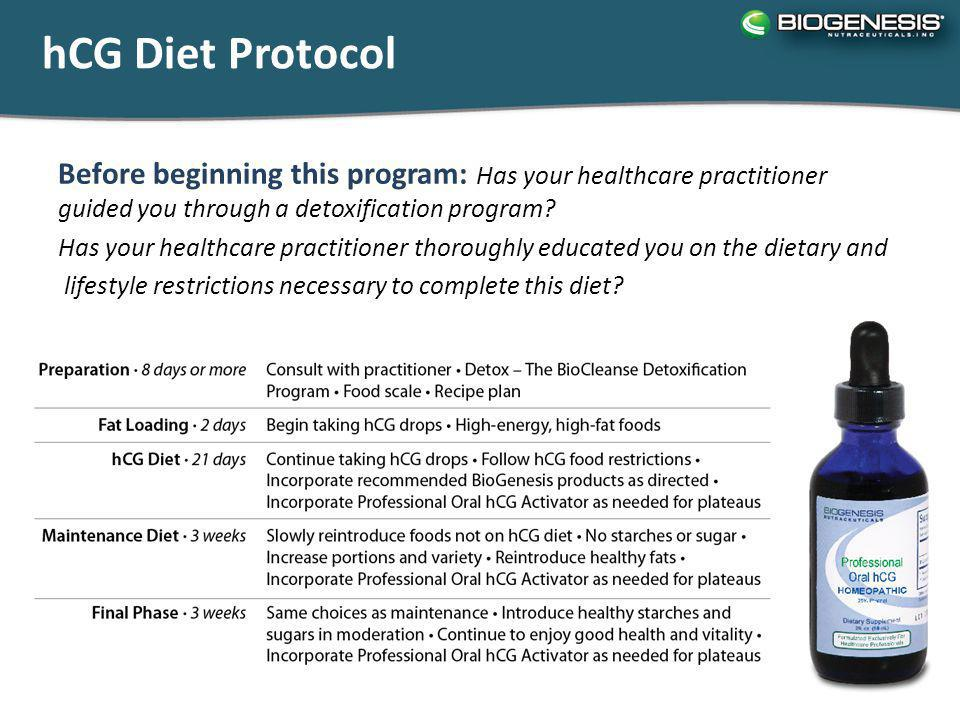 hCG Diet Protocol Before beginning this program: Has your healthcare practitioner guided you through a detoxification program.