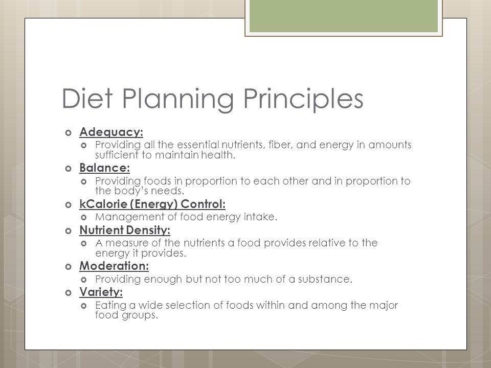 Diet Planning Principles Adequacy: Providing all the essential nutrients, fiber, and energy in amounts sufficient to maintain health.