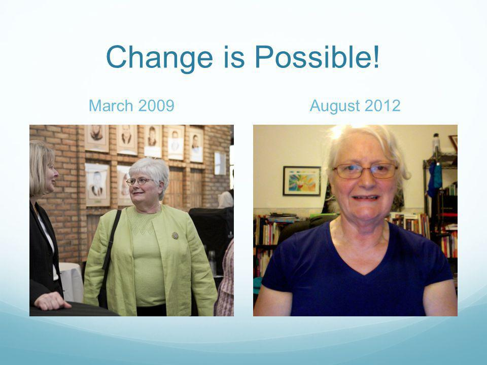 Change is Possible! March 2009August 2012