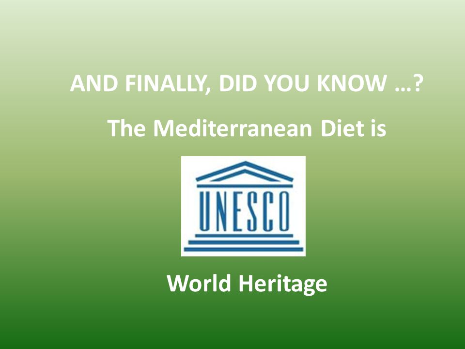 AND FINALLY, DID YOU KNOW …? The Mediterranean Diet is World Heritage