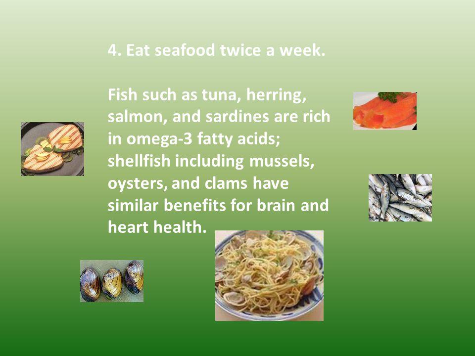 4. Eat seafood twice a week.