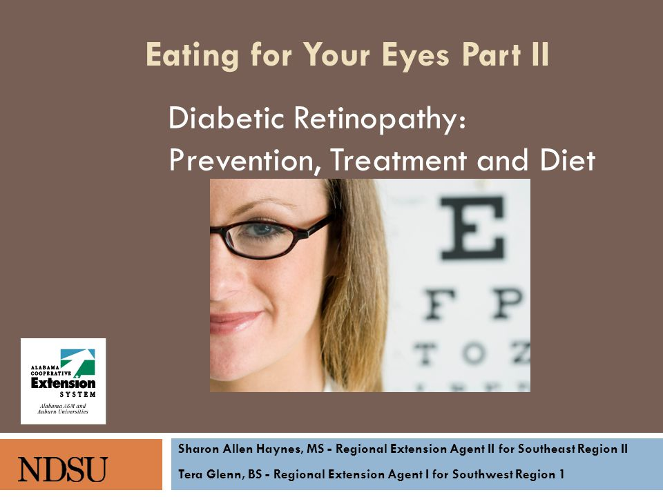 Diabetic Retinopathy: Prevention, Treatment and Diet Sharon Allen Haynes, MS - Regional Extension Agent II for Southeast Region II Tera Glenn, BS - Regional Extension Agent I for Southwest Region 1 Eating for Your Eyes Part II