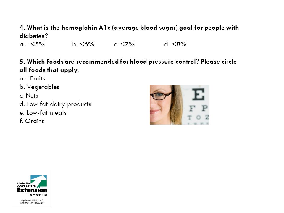 4. What is the hemoglobin A1c (average blood sugar) goal for people with diabetes .