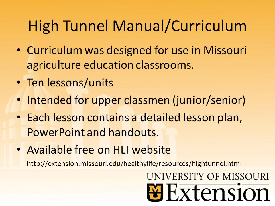 High Tunnel Manual/Curriculum Curriculum was designed for use in Missouri agriculture education classrooms.