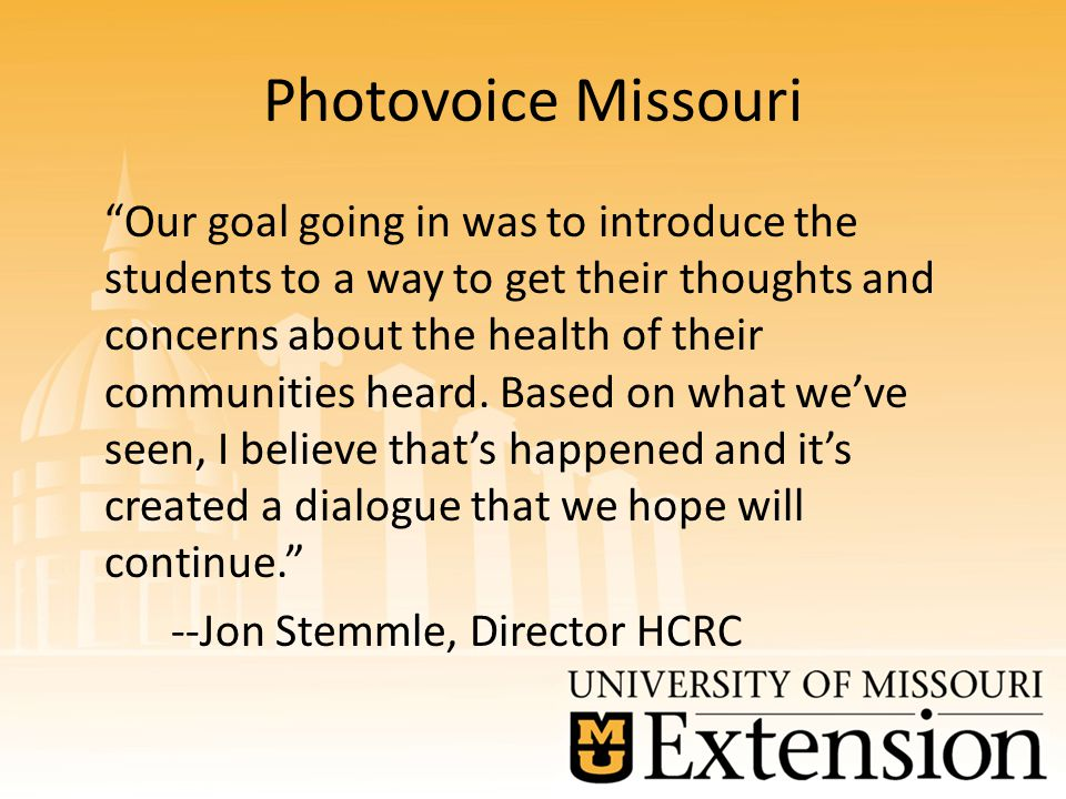 Photovoice Missouri Our goal going in was to introduce the students to a way to get their thoughts and concerns about the health of their communities heard.