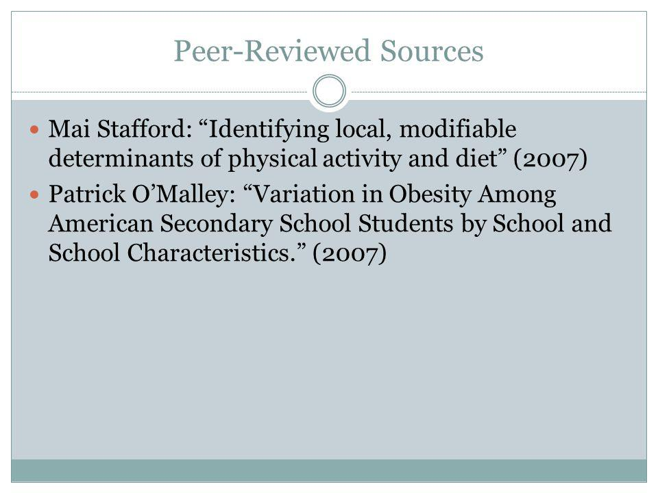 Peer-Reviewed Sources Mai Stafford: Identifying local, modifiable determinants of physical activity and diet (2007) Patrick OMalley: Variation in Obesity Among American Secondary School Students by School and School Characteristics.