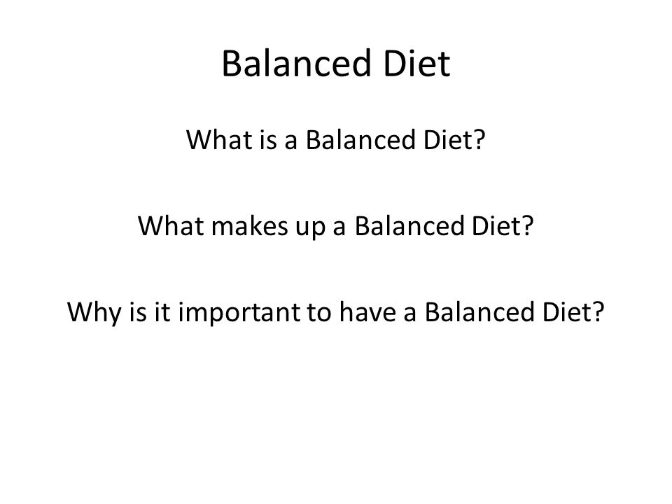 Balanced Diet What is a Balanced Diet. What makes up a Balanced Diet.