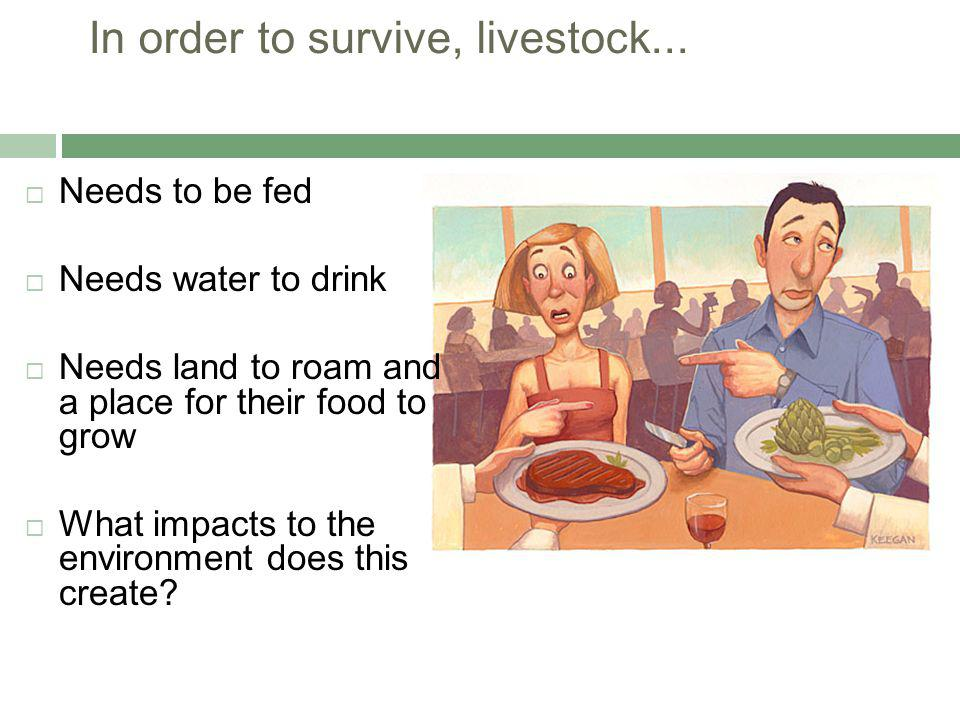 In order to survive, livestock...