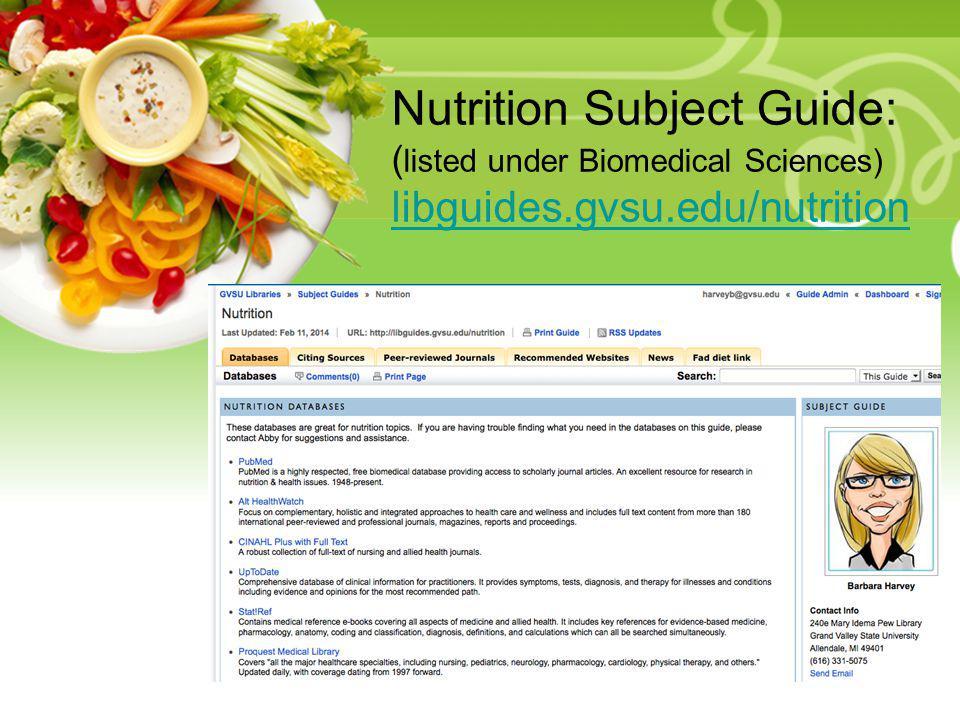 Your Description Goes Here Nutrition Subject Guide: ( listed under Biomedical Sciences) libguides.gvsu.edu/nutrition