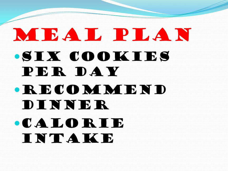 Meal Plan Six cookies per day Recommend dinner Calorie intake