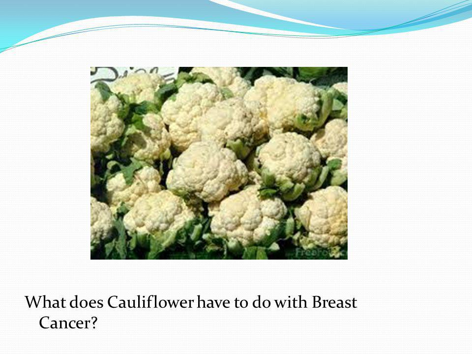 What does Cauliflower have to do with Breast Cancer