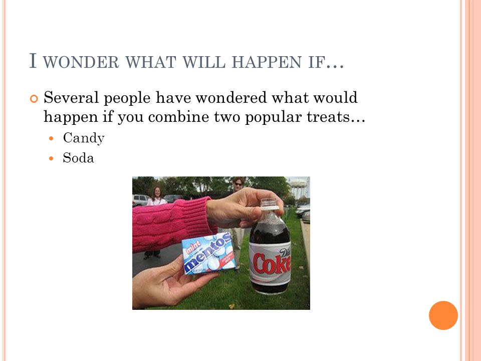 I WONDER WHAT WILL HAPPEN IF … Several people have wondered what would happen if you combine two popular treats… Candy Soda