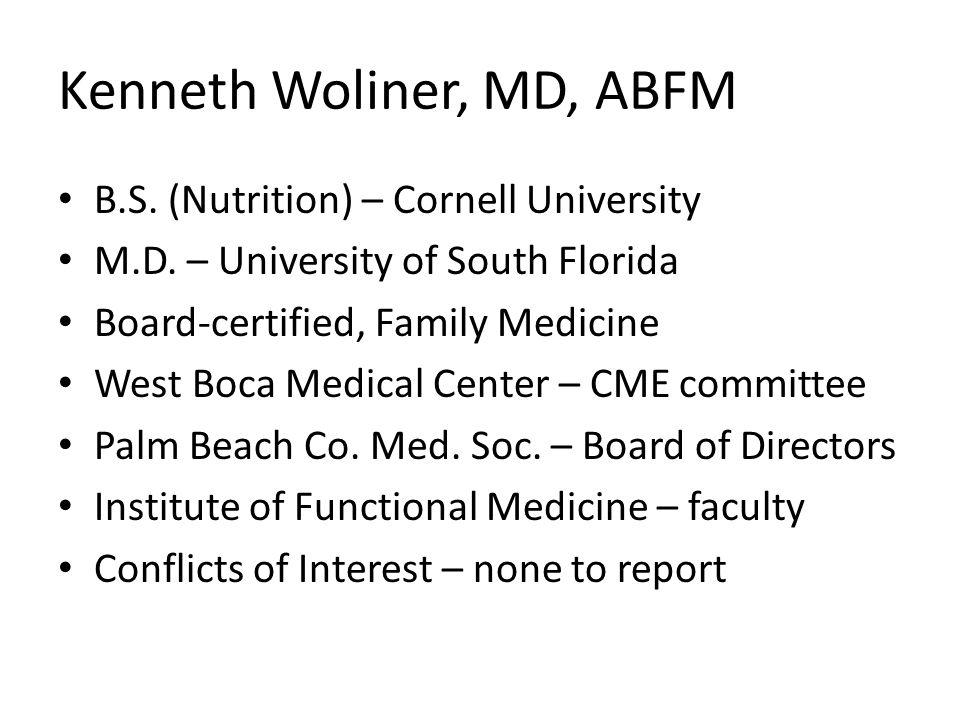 Kenneth Woliner, MD, ABFM B.S.(Nutrition) – Cornell University M.D.