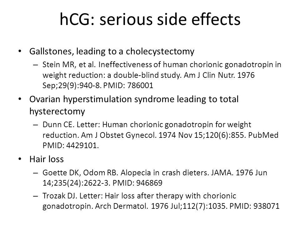hCG: serious side effects Gallstones, leading to a cholecystectomy – Stein MR, et al.