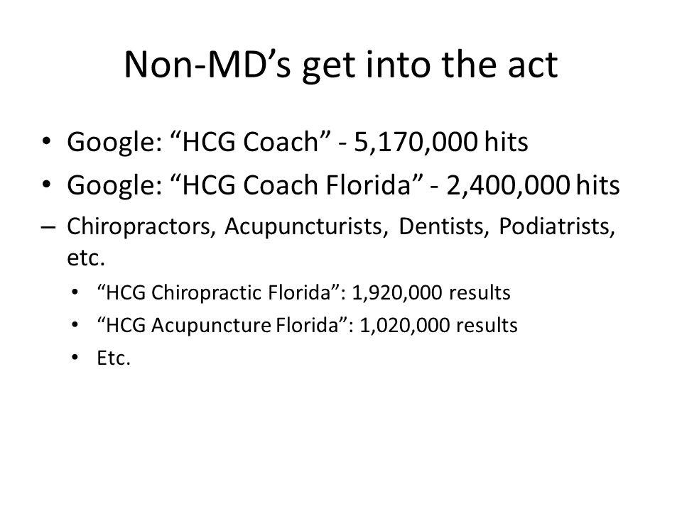 Non-MDs get into the act Google: HCG Coach - 5,170,000 hits Google: HCG Coach Florida - 2,400,000 hits – Chiropractors, Acupuncturists, Dentists, Podiatrists, etc.