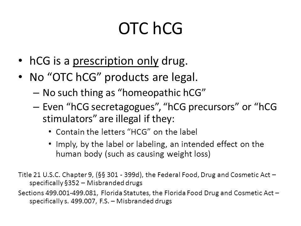 OTC hCG hCG is a prescription only drug.No OTC hCG products are legal.